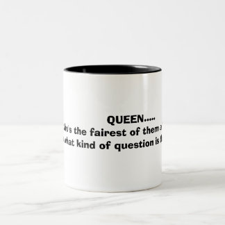QUEEN.....  who's the fairest of t... Two-Tone Coffee Mug