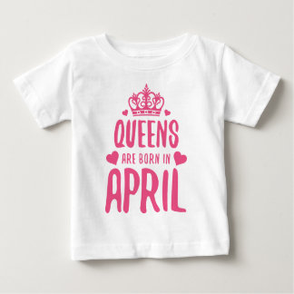 Queens Are Born In APRIL Baby T-Shirt