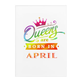 Queens are born in April Birthday Gift Acrylic Wall Art