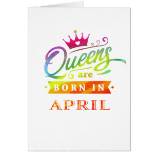 Queens are born in April Birthday Gift Card