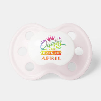 Queens are born in April Birthday Gift Pacifier