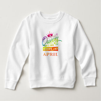 Queens are born in April Birthday Gift Sweatshirt
