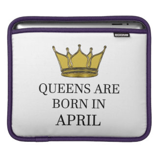 Queens Are Born In April iPad Sleeve
