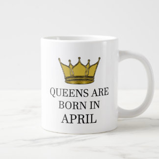 Queens Are Born In April Large Coffee Mug