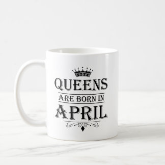Queens Are Born In April Mugs