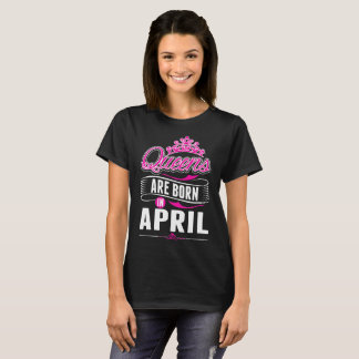 Queens Are Born In April Tshirt