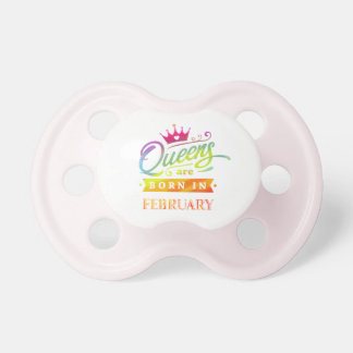 Queens are born in February Birthday Gift Pacifier