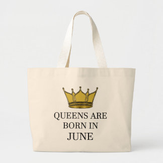 Queens Are Born In June Large Tote Bag