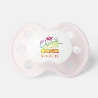 Queens are born in March Birthday Gift Pacifier