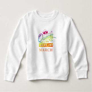 Queens are born in March Birthday Gift Sweatshirt