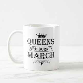 Queens Are Born In March Mugs
