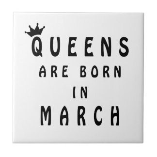 Queens Are Born In March Tile