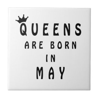 Queens Are Born In May Tile