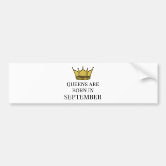 Queens Are Born In September Bumper Sticker