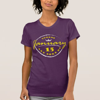Queens Are Born On January 15 T-Shirt