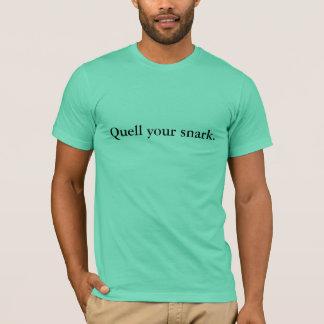 Quell your snark. T-Shirt