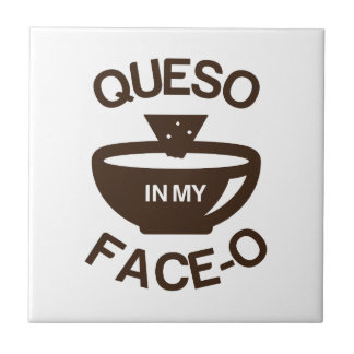Queso in my Face-O Ceramic Tiles