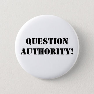 Question Authority! 2 Inch Round Button
