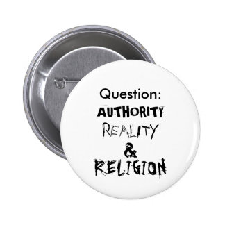 Question:, AUTHORITY, REALITY, &, RELIGION 2 Inch Round Button