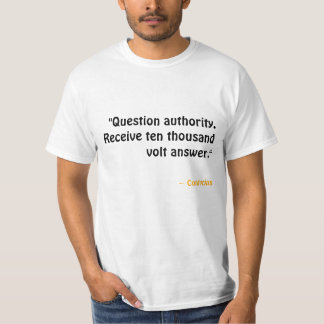 Question authority. Receive answer. T-Shirt