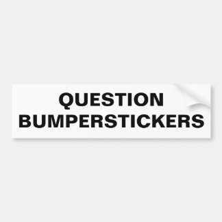 Question Bumperstickers Bumper Sticker