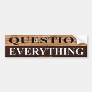 QUESTION EVERYTHING BUMPER STICKER