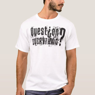 Question Everything - Light Shirt