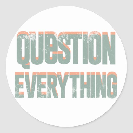 Question Everything Round Stickers