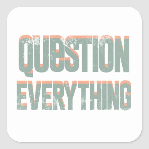 Question Everything Square Stickers