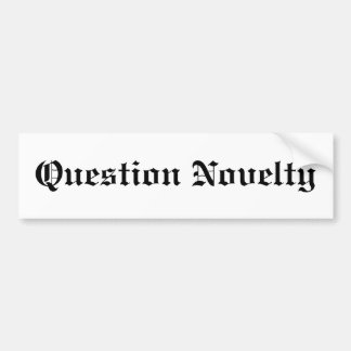 Question Novelty Bumper Sticker