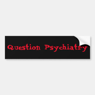 Question Psychiatry bumpersticker Bumper Sticker