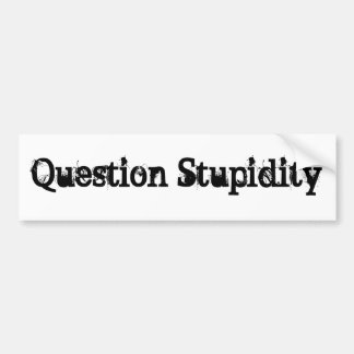 Question Stupidity Sarcastic Slogan Bumper Sticker