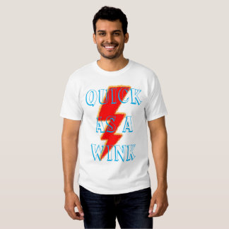 Quick as a wink t shirts