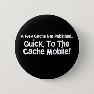 Quick, to the Cache Mobile! 2 Inch Round Button