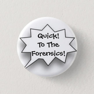 Quick! To The Forensics! 1 Inch Round Button