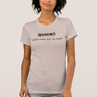 QUICK!!, What color are my eyes? T-Shirt