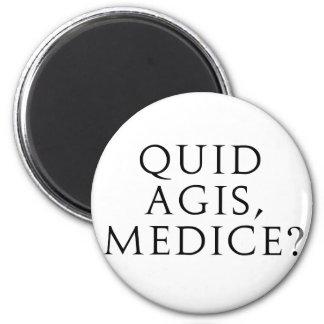 Quid Agis, Medice? Fridge Magnets