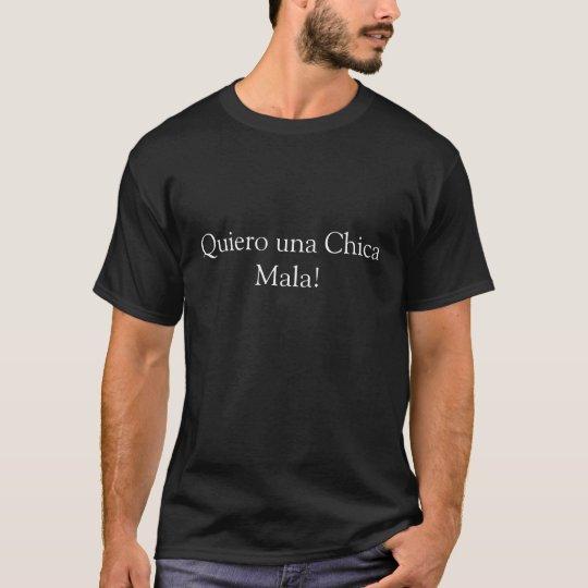 Quiero una Chica Mala! T-Shirt
