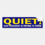 Quiet for our President (bumper sticker)
