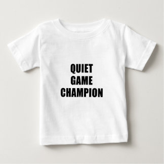 Quiet Game Champion Baby T-Shirt