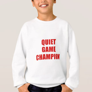 Quiet Game Champion Sweatshirt