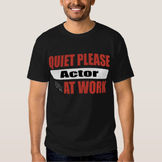 Quiet Please Actor At Work T-shirt