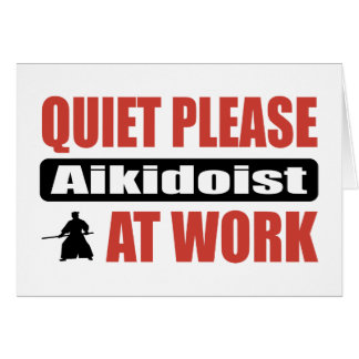 Quiet Please Aikidoist At Work Card