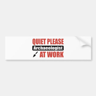 Quiet Please Archaeologist At Work Bumper Sticker
