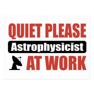 Quiet Please Astrophysicist At Work Postcard