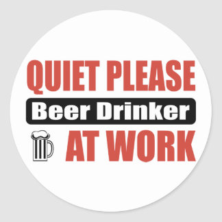 Quiet Please Beer Drinker At Work Classic Round Sticker