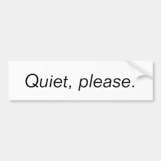 Quiet, please. bumper sticker