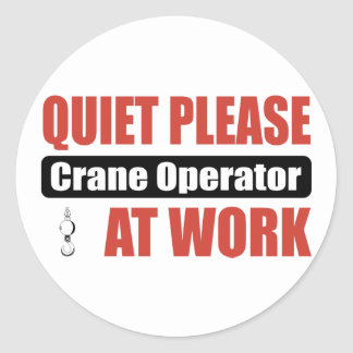 Quiet Please Crane Operator At Work Round Sticker