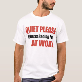 Quiet Please Harness Racing Fan At Work T-Shirt