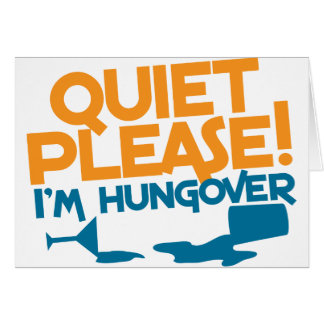 Quiet Please ... I'm hungover Cards
